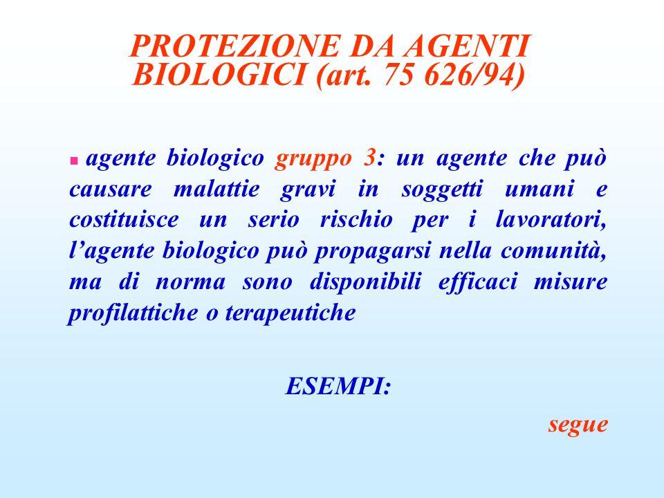 PROTEZIONE DA AGENTI BIOLOGICI (art. 75 626/94) agente biologico gruppo 3: un agente che può causare malattie gravi in soggetti umani e costituisce un