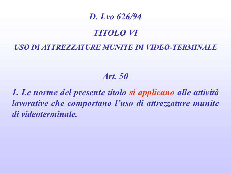 D. Lvo 626/94 TITOLO VI USO DI ATTREZZATURE MUNITE DI VIDEO-TERMINALE CHI È UN UTILIZZATORE DI APPARECCHIATURE MUNITE DI VDT? D. Lgs 626/94chiunque ut