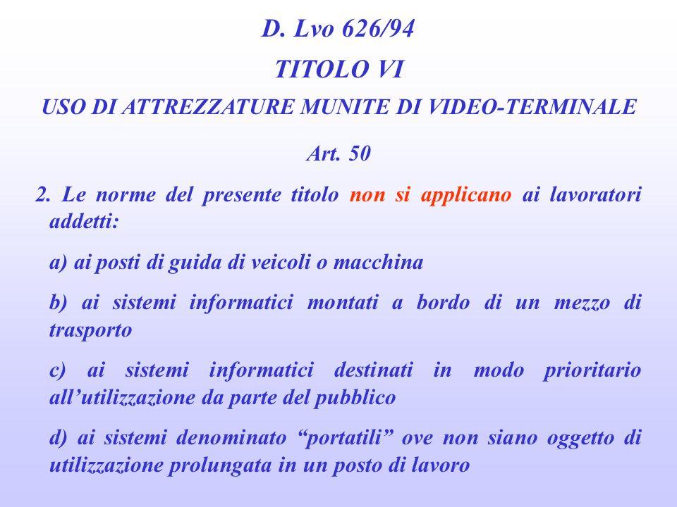 D. Lvo 626/94 TITOLO VI USO DI ATTREZZATURE MUNITE DI VIDEO-TERMINALE Art. 50 1. Le norme del presente titolo si applicano alle attività lavorative ch