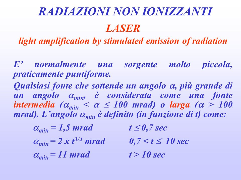 RADIAZIONI NON IONIZZANTI LASER light amplification by stimulated emission of radiation E normalmente una sorgente molto piccola, praticamente puntifo