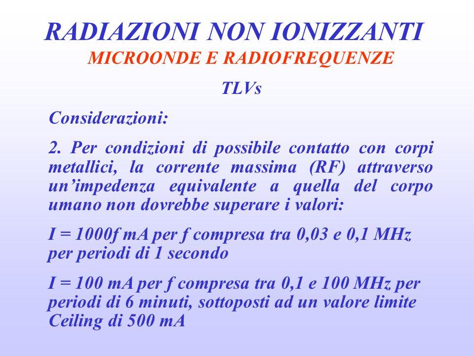 RADIAZIONI NON IONIZZANTI MICROONDE E RADIOFREQUENZE TLVs Considerazioni: 2.