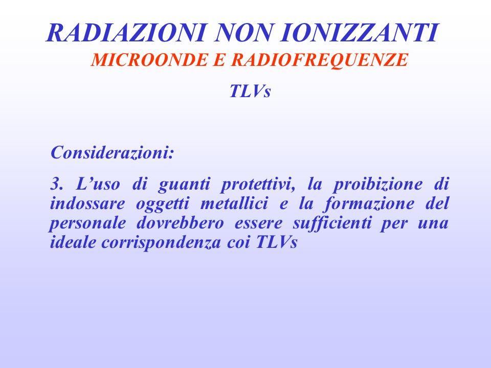 RADIAZIONI NON IONIZZANTI MICROONDE E RADIOFREQUENZE TLVs Considerazioni: 3.