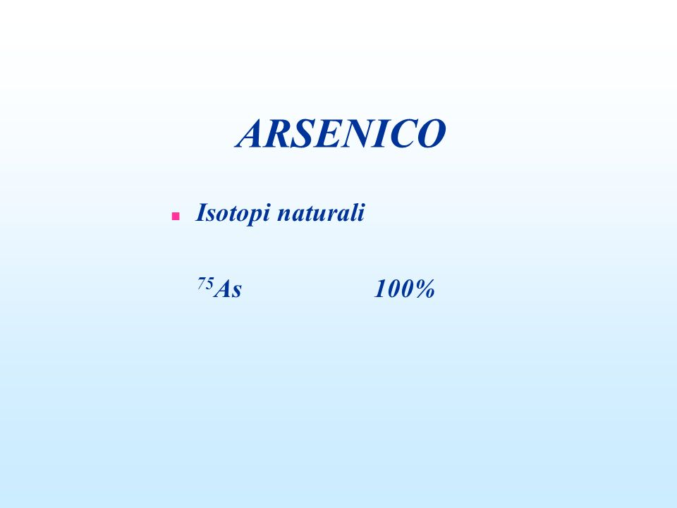 ARSENICO n Isotopi naturali 75 As100%