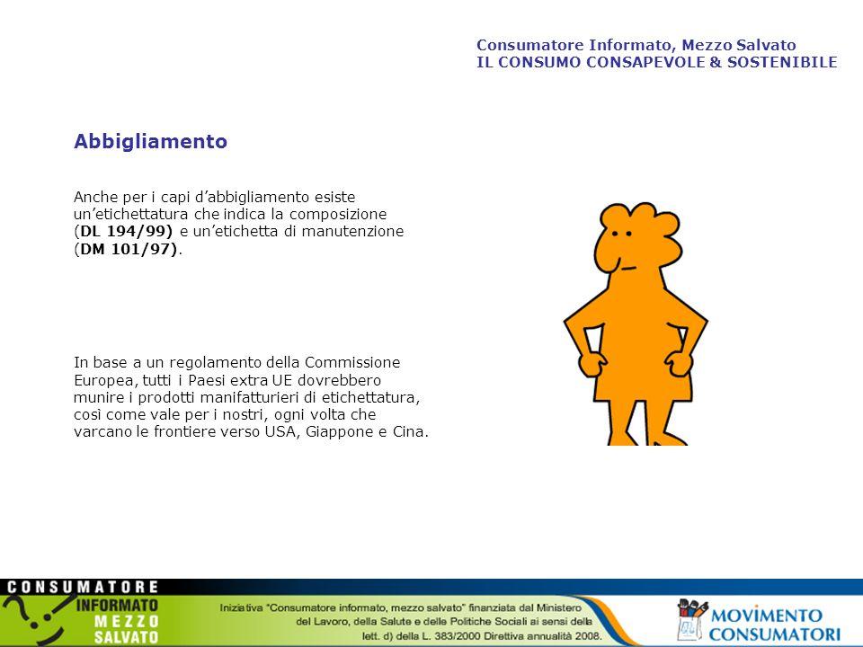 Abbigliamento Anche per i capi dabbigliamento esiste unetichettatura che indica la composizione (DL 194/99) e unetichetta di manutenzione (DM 101/97).