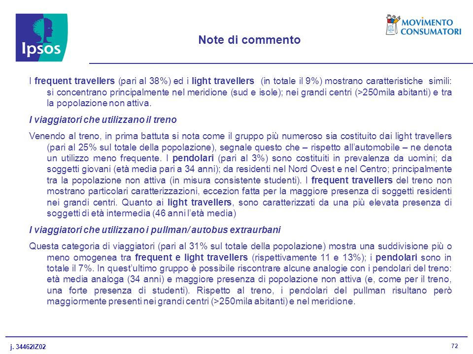 j. 34462IZ02 72 Note di commento I frequent travellers (pari al 38%) ed i light travellers (in totale il 9%) mostrano caratteristiche simili: si conce