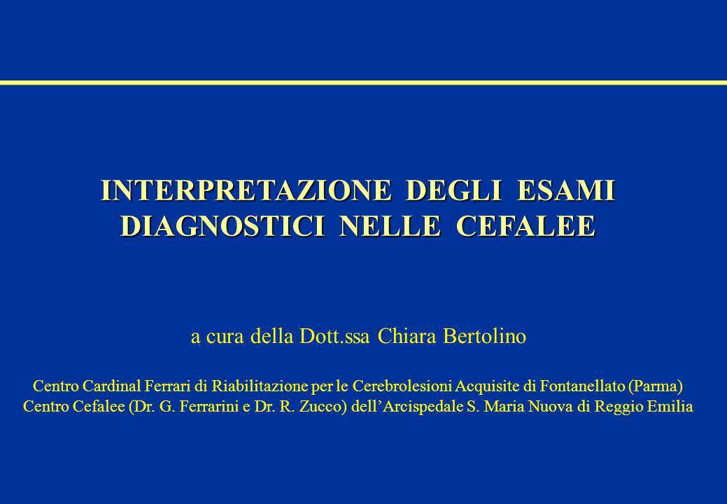 INTERPRETAZIONE DEGLI ESAMI DIAGNOSTICI NELLE CEFALEE a cura della Dott.ssa Chiara Bertolino Centro Cardinal Ferrari di Riabilitazione per le Cerebrol