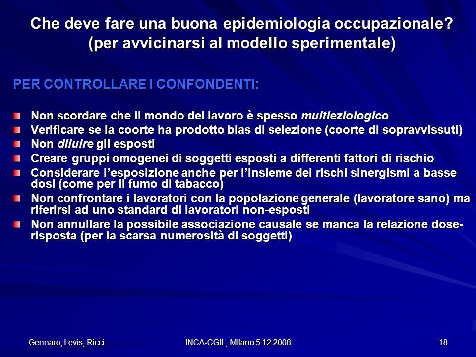 Gennaro, Levis, Ricci INCA-CGIL, MIlano 5.12.2008 18 Che deve fare una buona epidemiologia occupazionale? (per avvicinarsi al modello sperimentale) PE