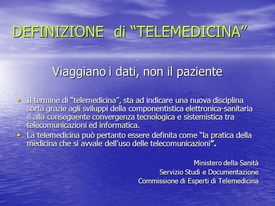 DEFINIZIONE di TELEMEDICINA. Viaggiano i dati, non il paziente Il termine di telemedicina, sta ad indicare una nuova disciplina sorta grazie agli svil