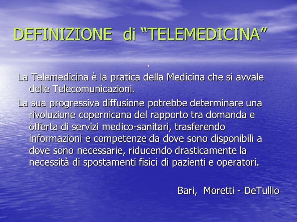 DEFINIZIONE di TELEMEDICINA. La Telemedicina è la pratica della Medicina che si avvale delle Telecomunicazioni. La sua progressiva diffusione potrebbe