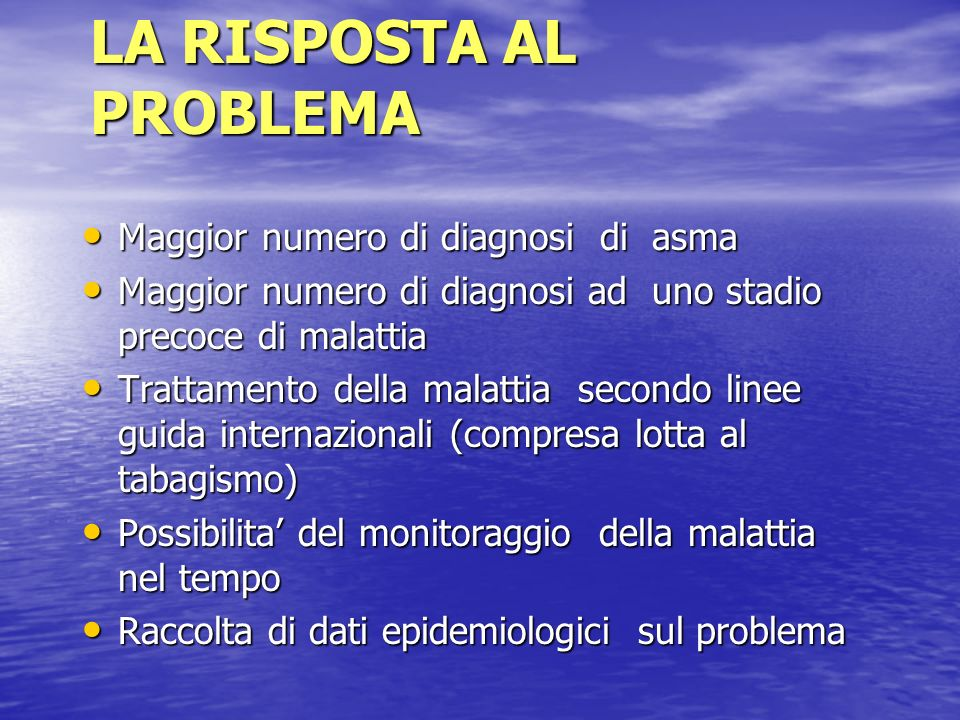 LA RISPOSTA AL PROBLEMA Maggior numero di diagnosi di asma Maggior numero di diagnosi di asma Maggior numero di diagnosi ad uno stadio precoce di mala