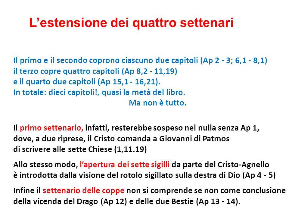 Lestensione dei quattro settenari Il primo e il secondo coprono ciascuno due capitoli (Ap 2 - 3; 6,1 - 8,1) il terzo copre quattro capitoli (Ap 8,2 -