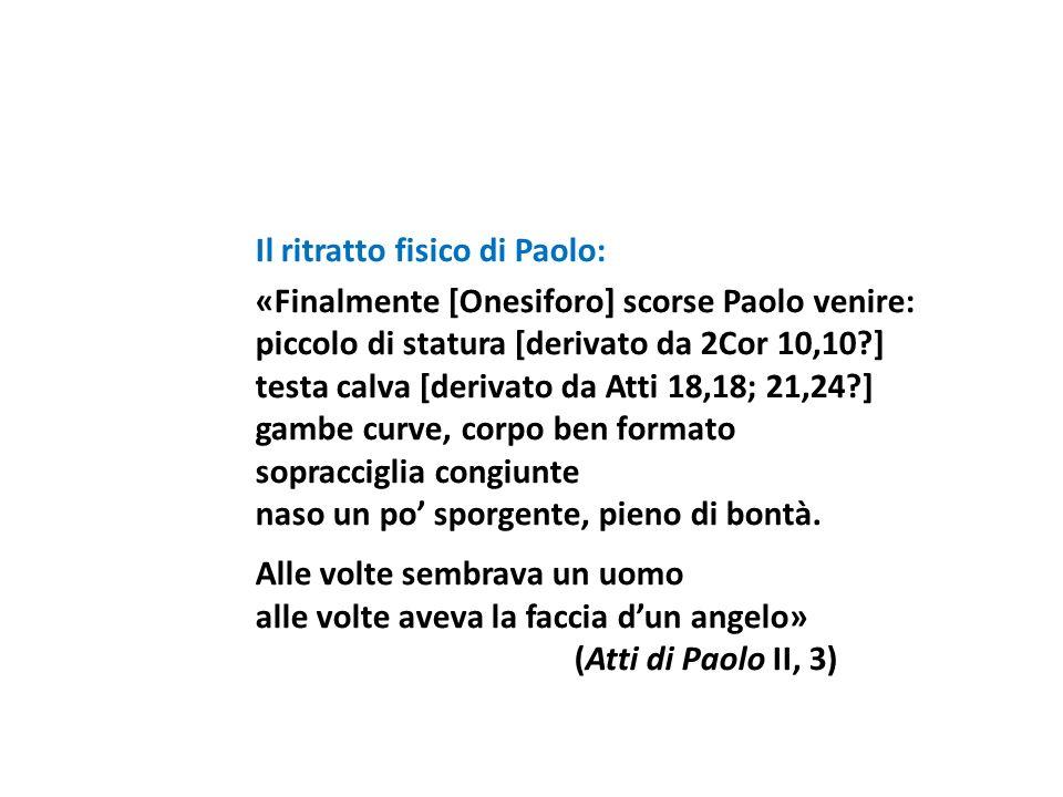 Il ritratto fisico di Paolo: «Finalmente [Onesiforo] scorse Paolo venire: piccolo di statura [derivato da 2Cor 10,10?] testa calva [derivato da Atti 1