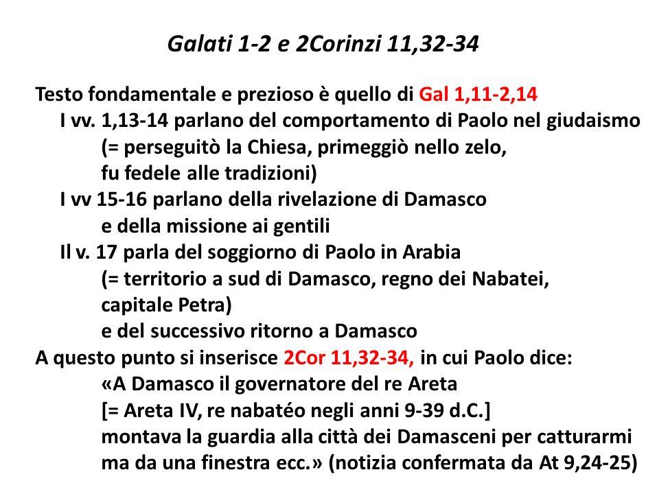 Galati 1-2 e 2Corinzi 11,32-34 Testo fondamentale e prezioso è quello di Gal 1,11-2,14 I vv. 1,13-14 parlano del comportamento di Paolo nel giudaismo