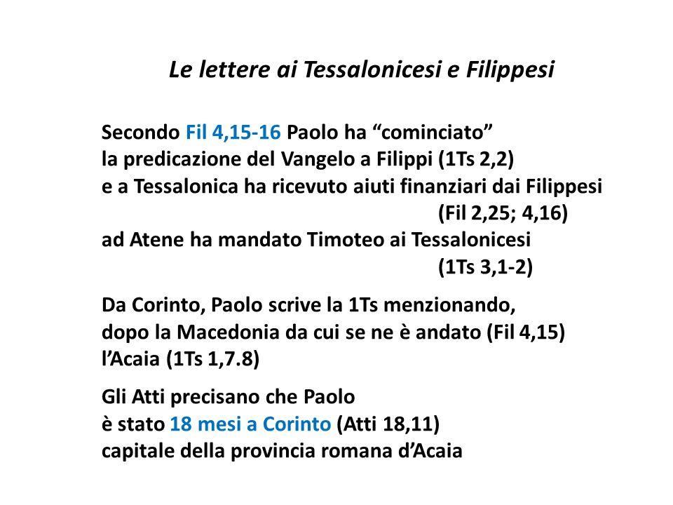 Le lettere ai Tessalonicesi e Filippesi Secondo Fil 4,15-16 Paolo ha cominciato la predicazione del Vangelo a Filippi (1Ts 2,2) e a Tessalonica ha ric