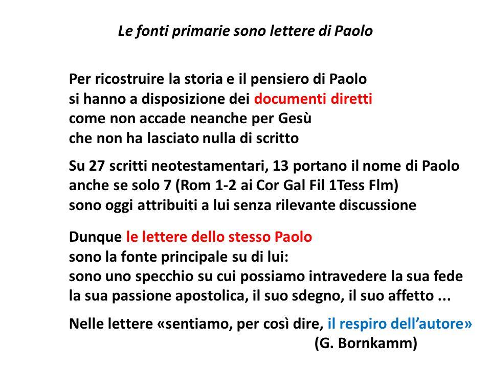 Le fonti primarie sono lettere di Paolo Per ricostruire la storia e il pensiero di Paolo si hanno a disposizione dei documenti diretti come non accade
