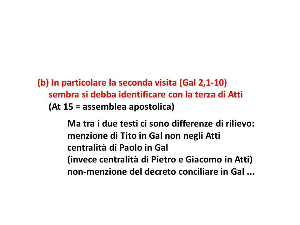 (b) In particolare la seconda visita (Gal 2,1-10) sembra si debba identificare con la terza di Atti (At 15 = assemblea apostolica) Ma tra i due testi