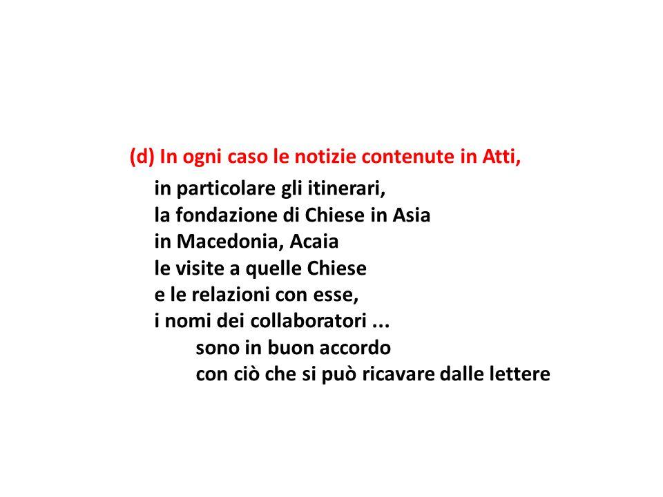 (d) In ogni caso le notizie contenute in Atti, in particolare gli itinerari, la fondazione di Chiese in Asia in Macedonia, Acaia le visite a quelle Ch
