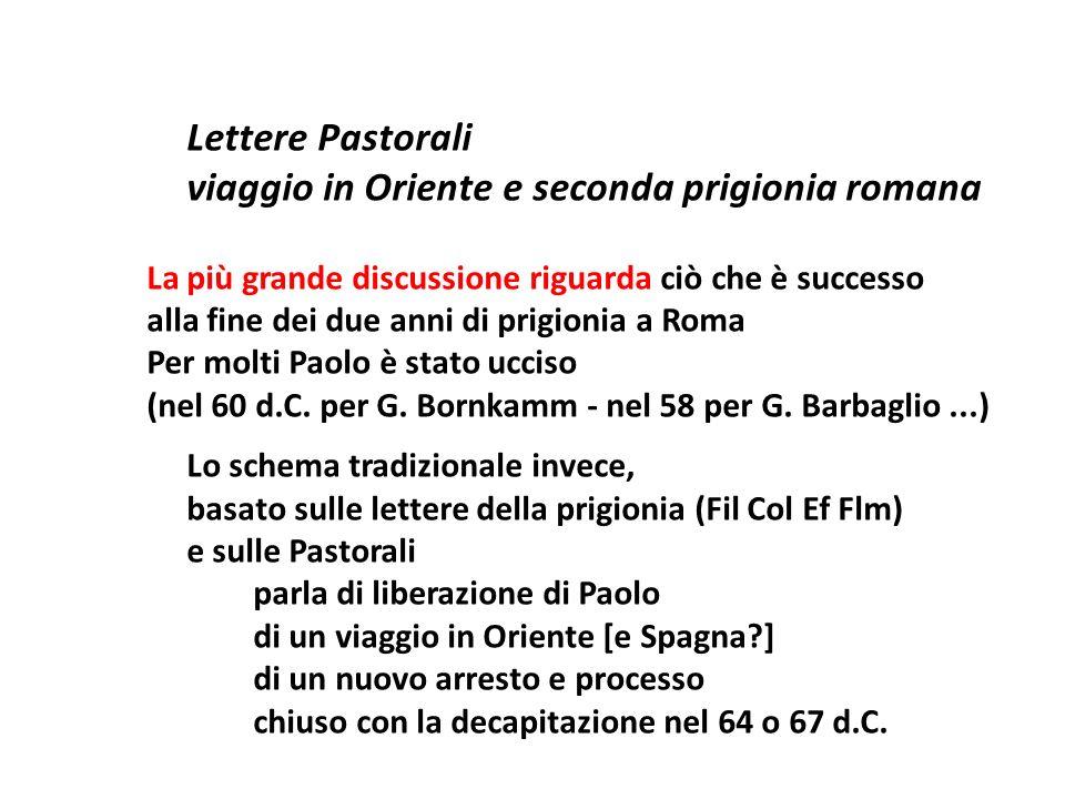 Lettere Pastorali viaggio in Oriente e seconda prigionia romana La più grande discussione riguarda ciò che è successo alla fine dei due anni di prigio
