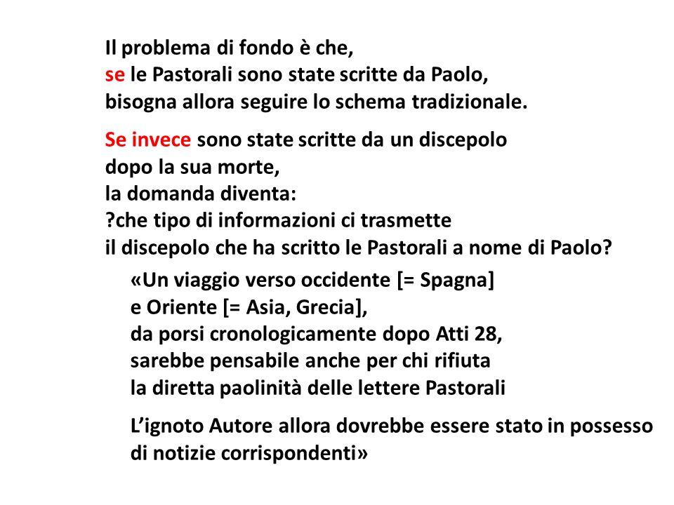 Il problema di fondo è che, se le Pastorali sono state scritte da Paolo, bisogna allora seguire lo schema tradizionale. Se invece sono state scritte d