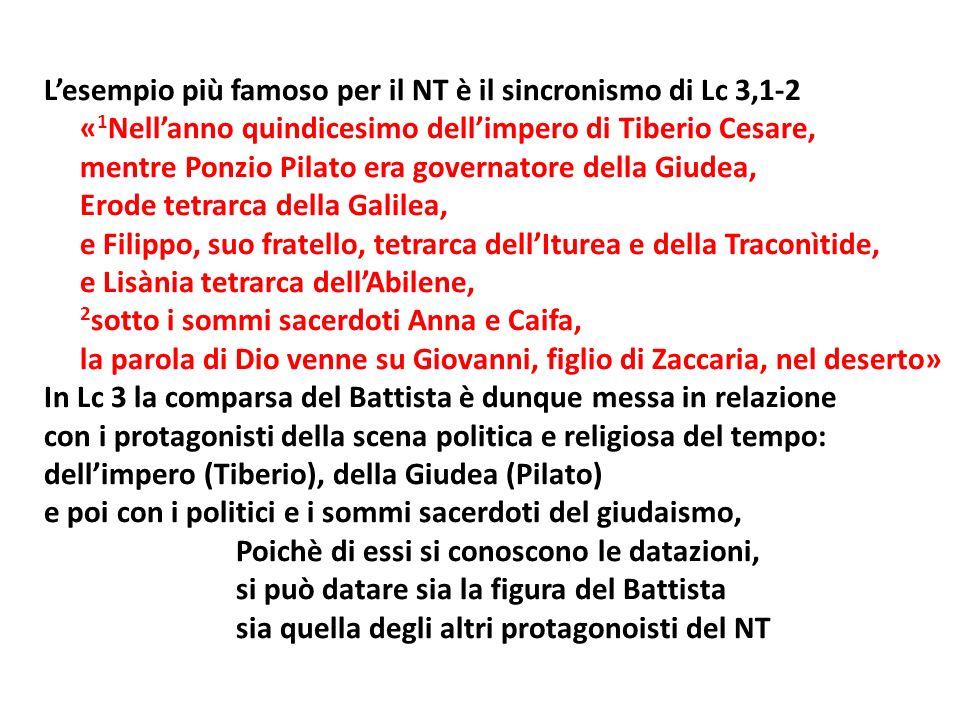 Lesempio più famoso per il NT è il sincronismo di Lc 3,1-2 « 1 Nellanno quindicesimo dellimpero di Tiberio Cesare, mentre Ponzio Pilato era governator
