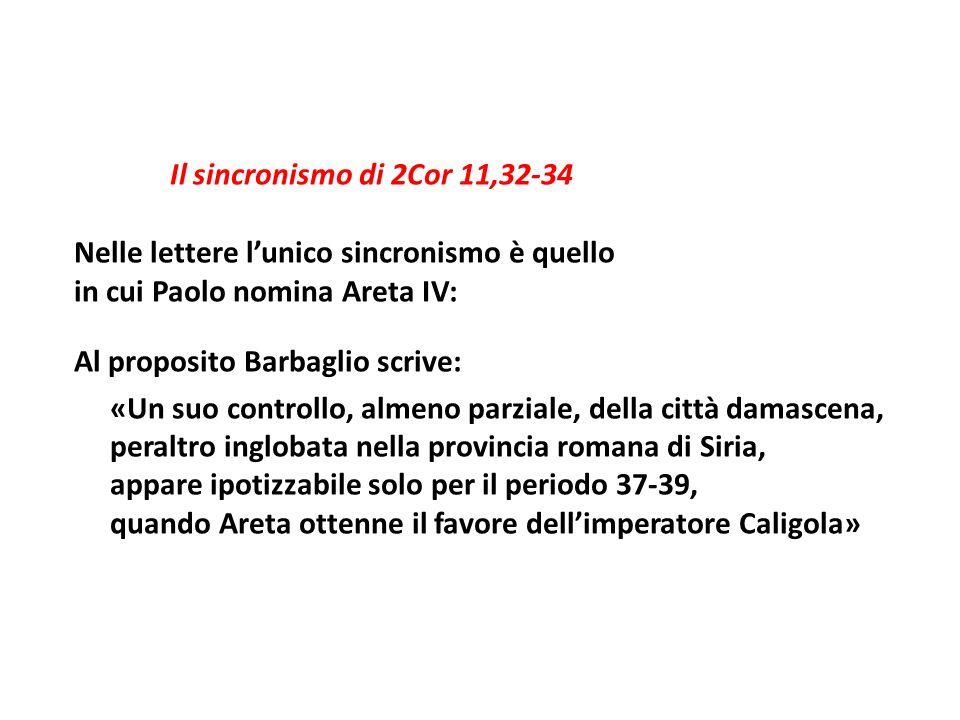 Il sincronismo di 2Cor 11,32-34 Nelle lettere lunico sincronismo è quello in cui Paolo nomina Areta IV: Al proposito Barbaglio scrive: «Un suo control