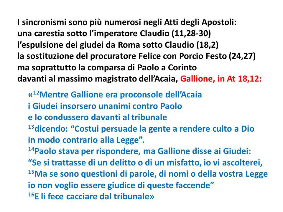 I sincronismi sono più numerosi negli Atti degli Apostoli: una carestia sotto limperatore Claudio (11,28-30) lespulsione dei giudei da Roma sotto Clau