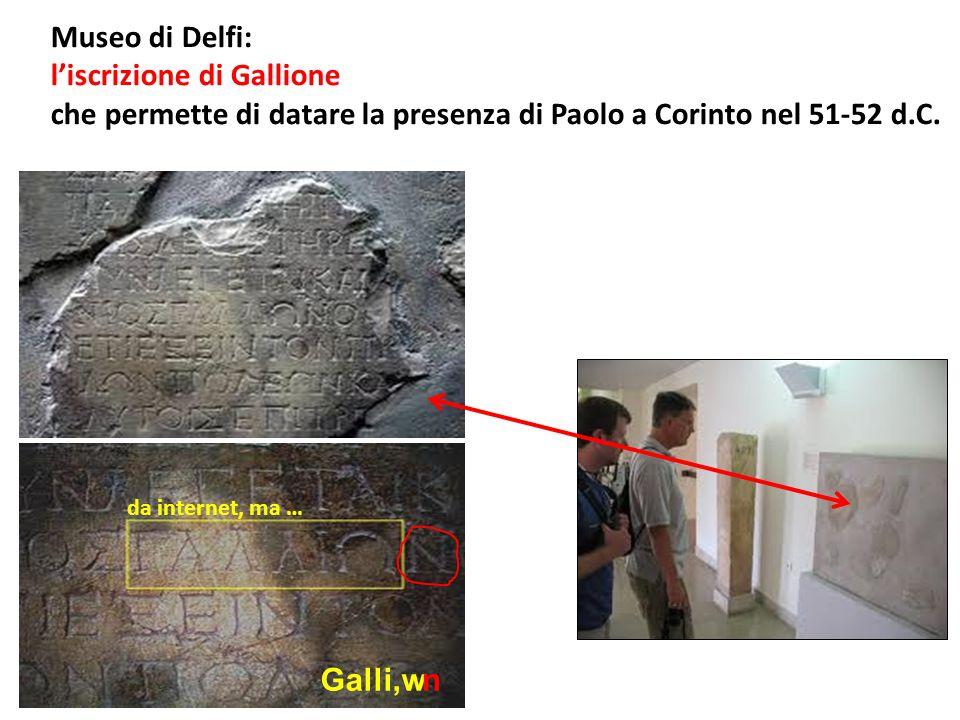 Museo di Delfi: liscrizione di Gallione che permette di datare la presenza di Paolo a Corinto nel 51-52 d.C. Galli,wn da internet, ma …
