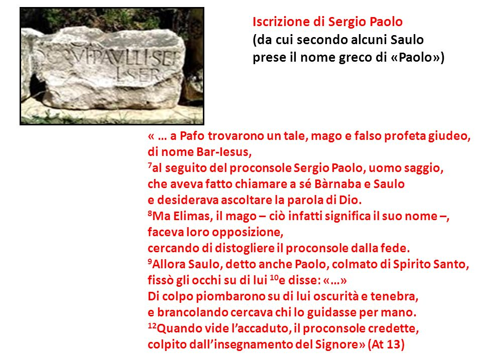 Iscrizione di Sergio Paolo (da cui secondo alcuni Saulo prese il nome greco di «Paolo») « … a Pafo trovarono un tale, mago e falso profeta giudeo, di