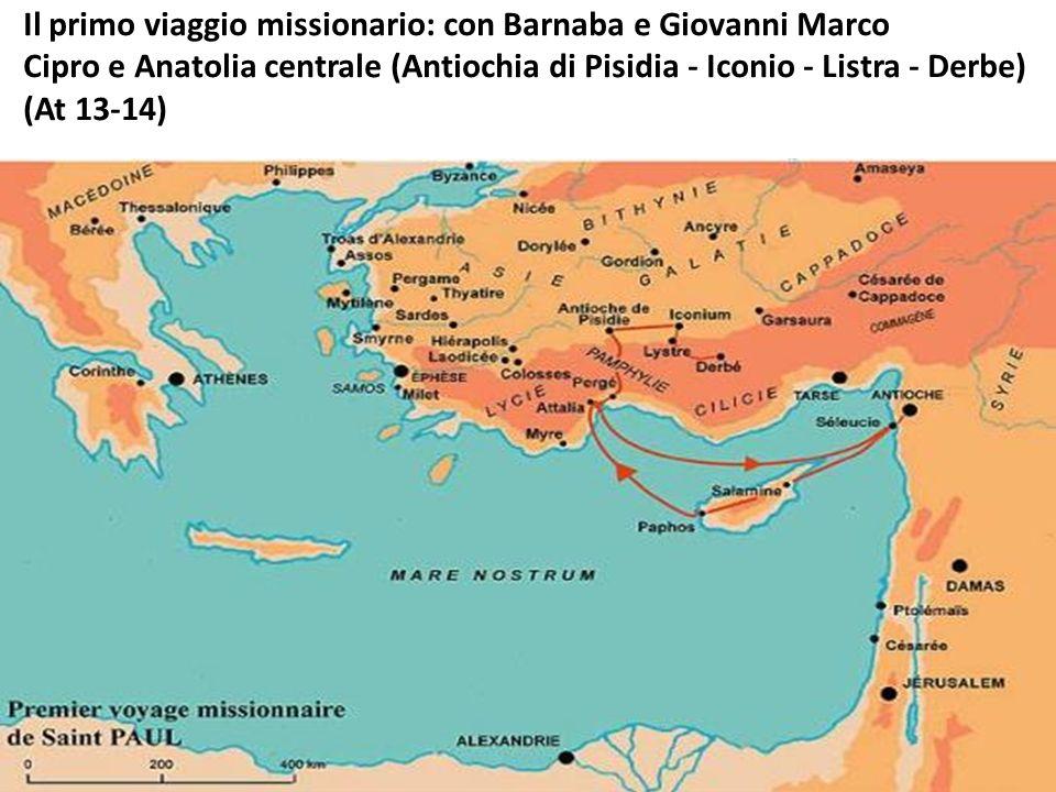 Il primo viaggio missionario: con Barnaba e Giovanni Marco Cipro e Anatolia centrale (Antiochia di Pisidia - Iconio - Listra - Derbe) (At 13-14)