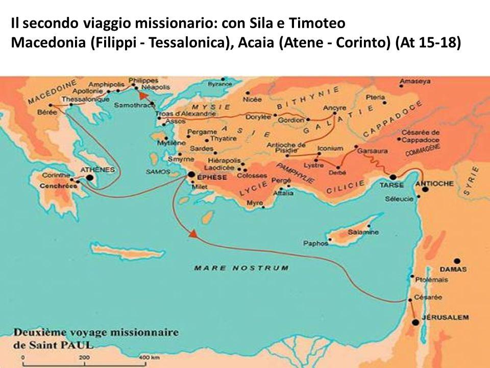 Il secondo viaggio missionario: con Sila e Timoteo Macedonia (Filippi - Tessalonica), Acaia (Atene - Corinto) (At 15-18)