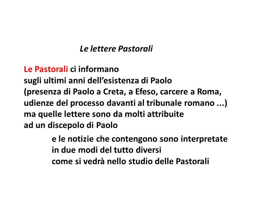 Le lettere Pastorali Le Pastorali ci informano sugli ultimi anni dellesistenza di Paolo (presenza di Paolo a Creta, a Efeso, carcere a Roma, udienze d