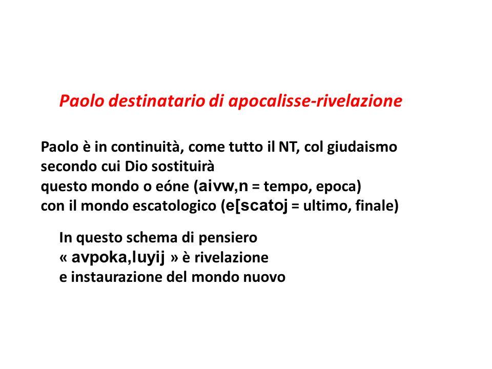 Paolo destinatario di apocalisse-rivelazione Paolo è in continuità, come tutto il NT, col giudaismo secondo cui Dio sostituirà questo mondo o eóne ( a