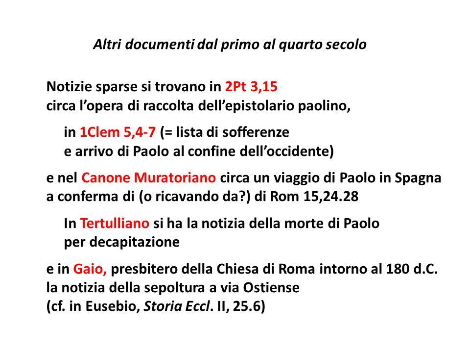 Altri documenti dal primo al quarto secolo Notizie sparse si trovano in 2Pt 3,15 circa lopera di raccolta dellepistolario paolino, in 1Clem 5,4-7 (= l