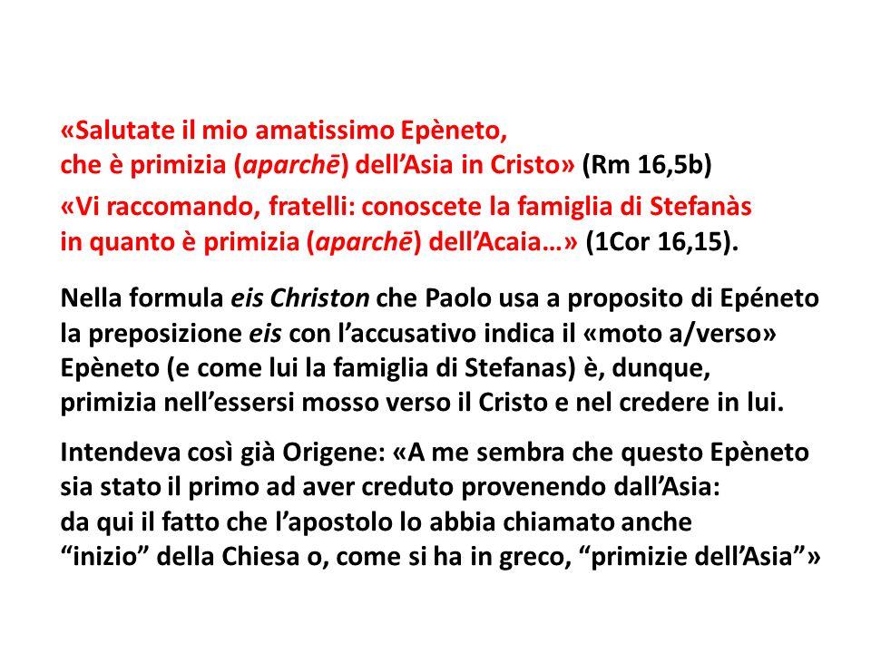 «Salutate il mio amatissimo Epèneto, che è primizia (aparchē) dellAsia in Cristo» (Rm 16,5b) «Vi raccomando, fratelli: conoscete la famiglia di Stefan