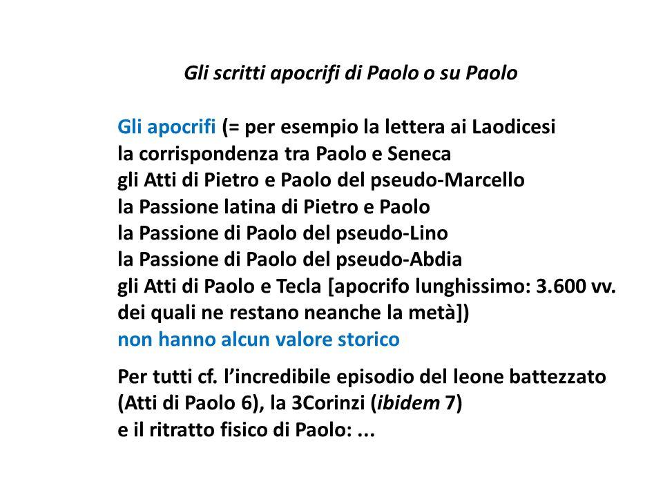 Gli scritti apocrifi di Paolo o su Paolo Gli apocrifi (= per esempio la lettera ai Laodicesi la corrispondenza tra Paolo e Seneca gli Atti di Pietro e