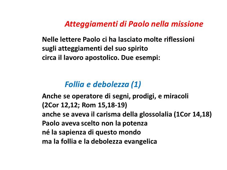 Atteggiamenti di Paolo nella missione Nelle lettere Paolo ci ha lasciato molte riflessioni sugli atteggiamenti del suo spirito circa il lavoro apostol