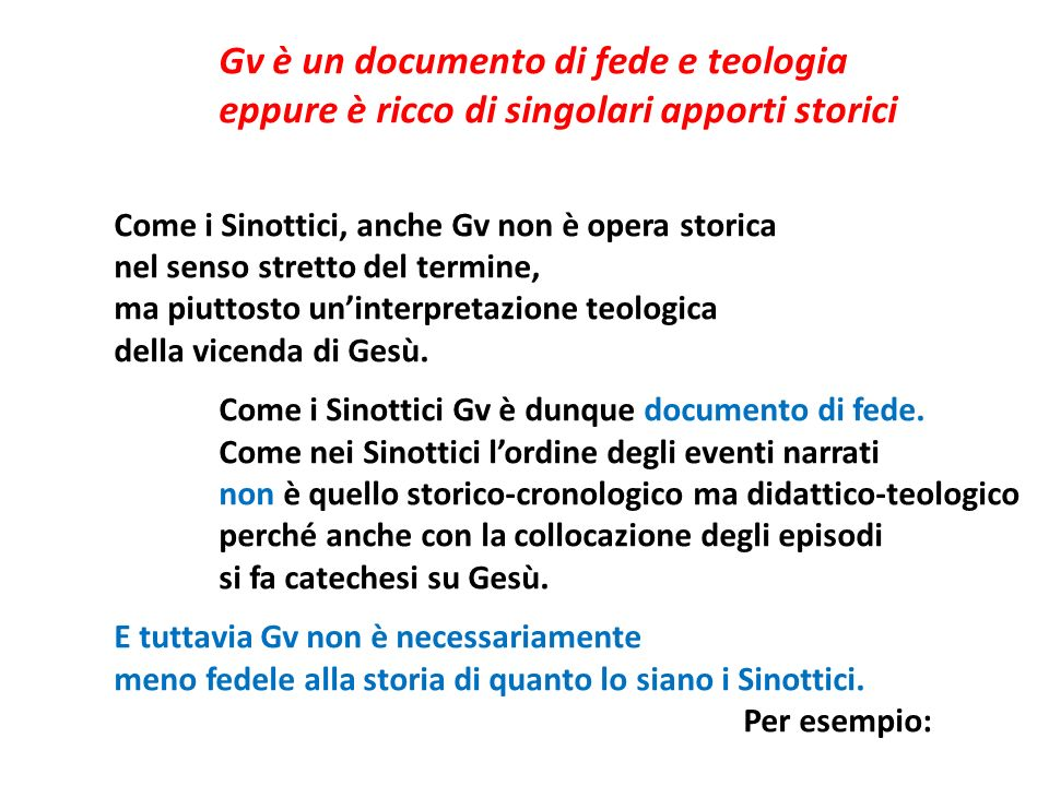 Gv è un documento di fede e teologia eppure è ricco di singolari apporti storici Come i Sinottici, anche Gv non è opera storica nel senso stretto del