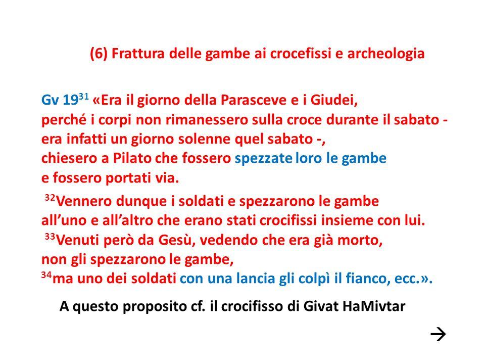 (6) Frattura delle gambe ai crocefissi e archeologia Gv 19 31 «Era il giorno della Parasceve e i Giudei, perché i corpi non rimanessero sulla croce du