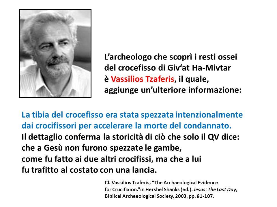 Larcheologo che scoprì i resti ossei del crocefisso di Givat Ha-Mivtar è Vassilios Tzaferis, il quale, aggiunge unulteriore informazione: La tibia del