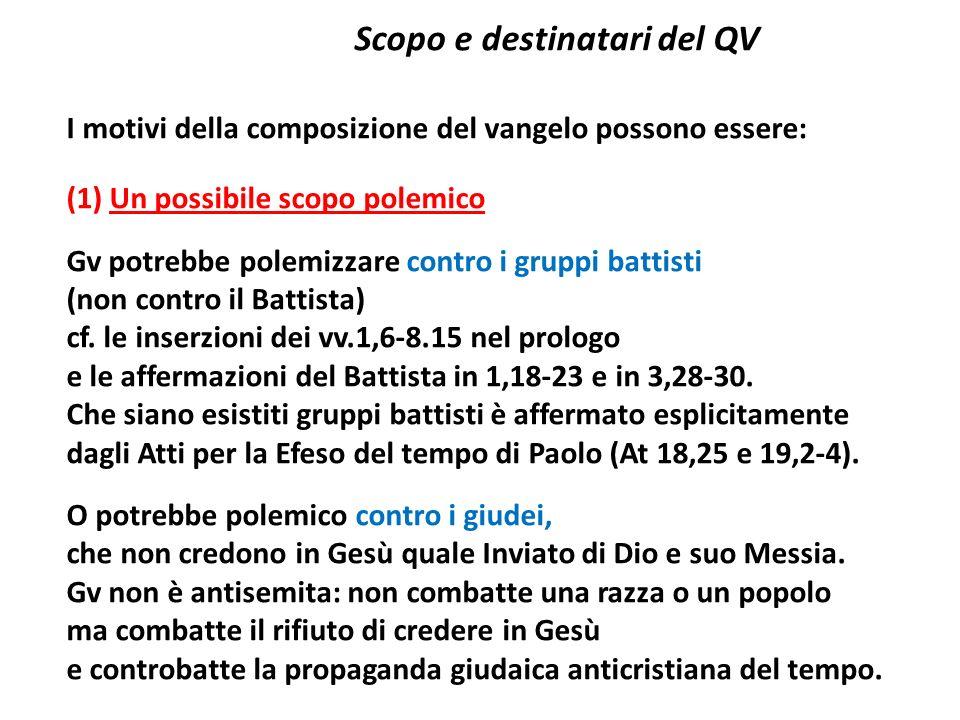 Scopo e destinatari del QV I motivi della composizione del vangelo possono essere: (1) Un possibile scopo polemico Gv potrebbe polemizzare contro i gr