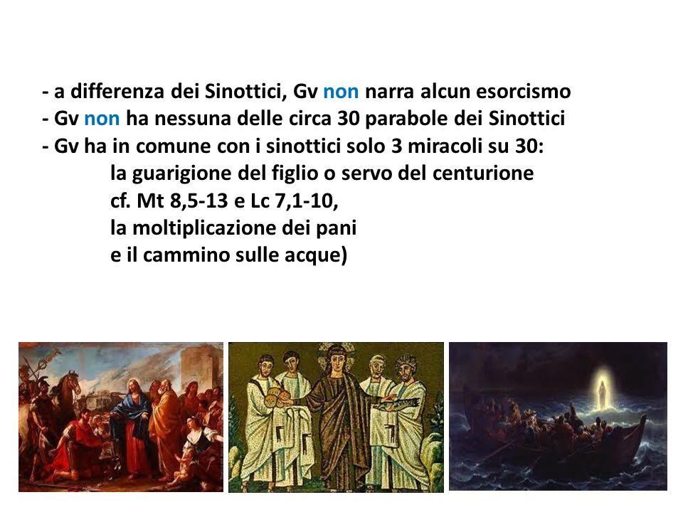 - a differenza dei Sinottici, Gv non narra alcun esorcismo - Gv non ha nessuna delle circa 30 parabole dei Sinottici - Gv ha in comune con i sinottici