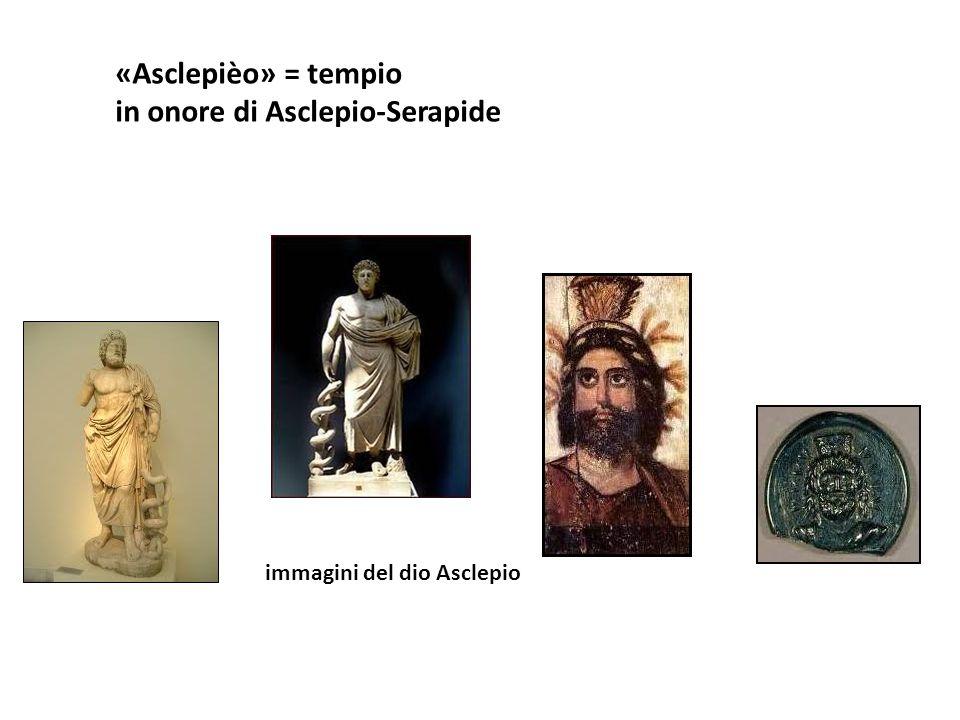 «Asclepièo» = tempio in onore di Asclepio-Serapide immagini del dio Asclepio