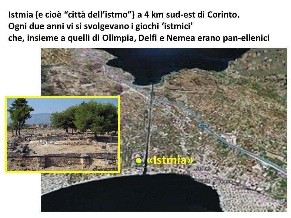 Istmia (e cioè città dellistmo) a 4 km sud-est di Corinto. Ogni due anni vi si svolgevano i giochi istmici che, insieme a quelli di Olimpia, Delfi e N
