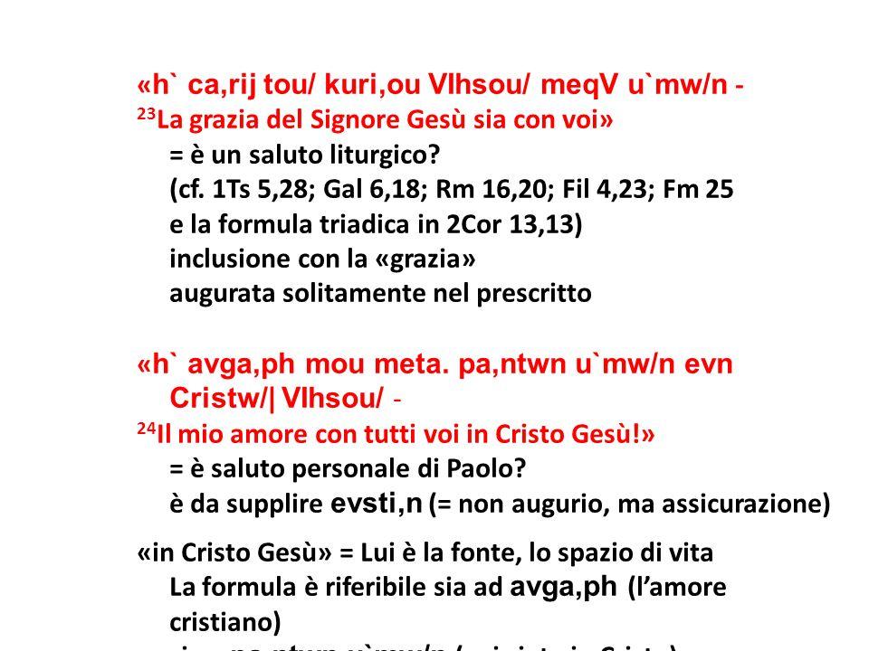 « h` ca,rij tou/ kuri,ou VIhsou/ meqV u`mw/n - 23 La grazia del Signore Gesù sia con voi» = è un saluto liturgico? (cf. 1Ts 5,28; Gal 6,18; Rm 16,20;