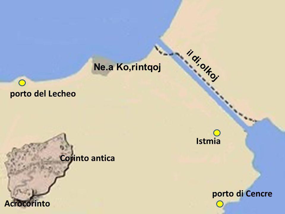 Corinto antica porto del Lecheo Ne.a Ko,rintqoj il di,olkoj Istmia porto di Cencre Acrocorinto