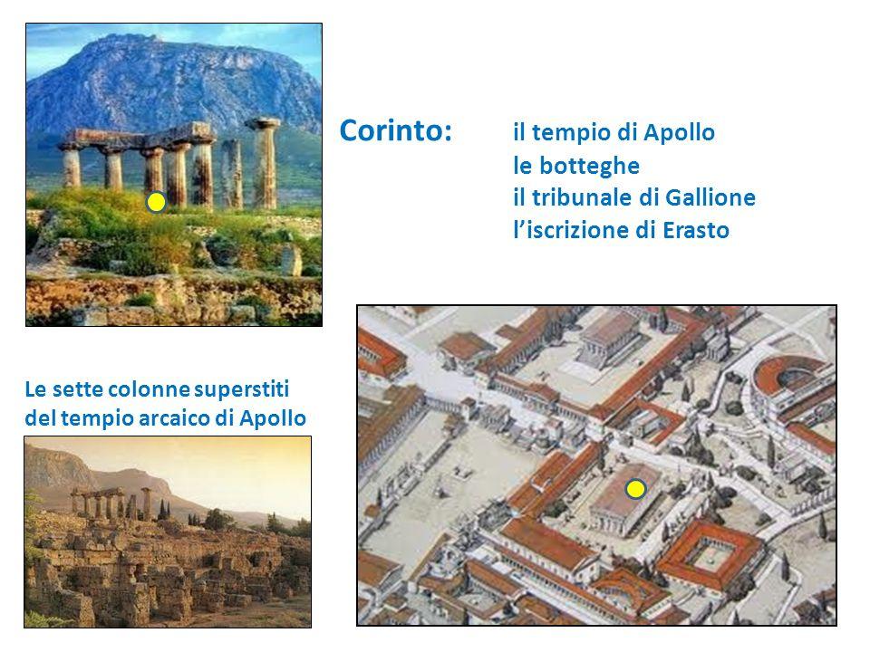 Corinto: il tempio di Apollo le botteghe il tribunale di Gallione liscrizione di Erasto Le sette colonne superstiti del tempio arcaico di Apollo