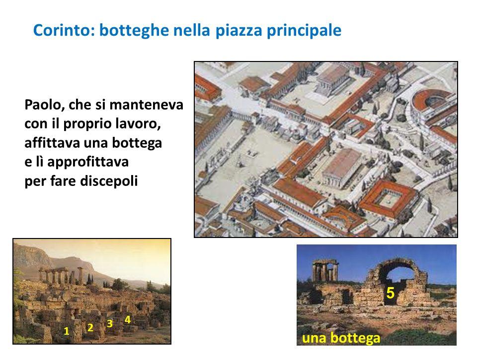 Corinto: botteghe nella piazza principale una bottega 1 4 3 2 5 Paolo, che si manteneva con il proprio lavoro, affittava una bottega e lì approfittava