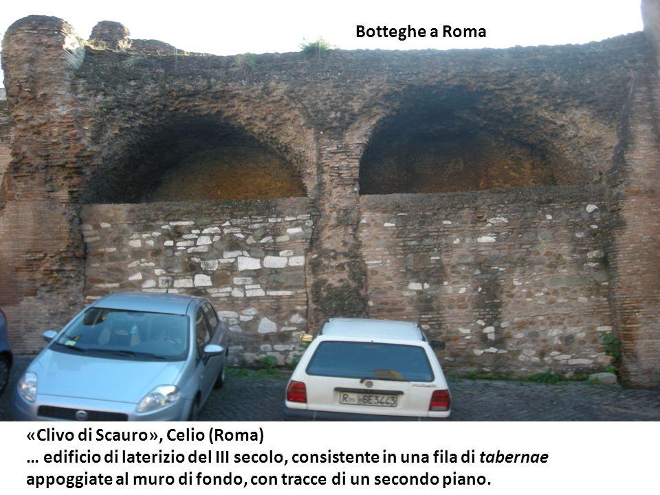 «Clivo di Scauro», Celio (Roma) … edificio di laterizio del III secolo, consistente in una fila di tabernae appoggiate al muro di fondo, con tracce di