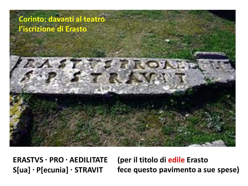 ERASTVS PRO AEDILITATE S[ua] P[ecunia] STRAVIT (per il titolo di edile Erasto fece questo pavimento a sue spese) Corinto: davanti al teatro liscrizion