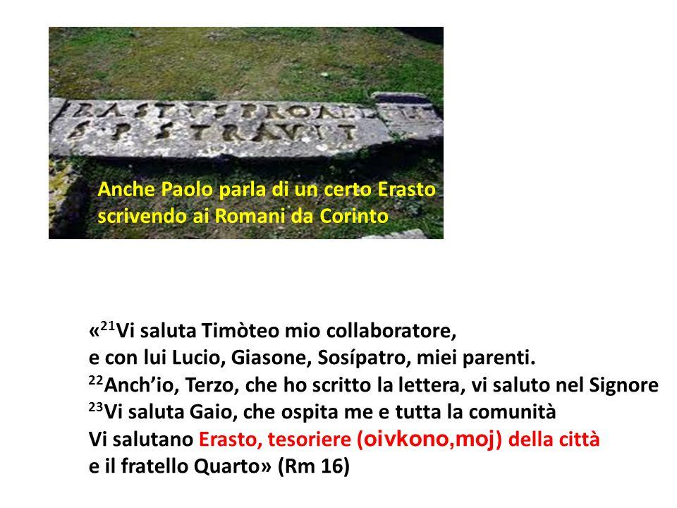 « 21 Vi saluta Timòteo mio collaboratore, e con lui Lucio, Giasone, Sosípatro, miei parenti. 22 Anchio, Terzo, che ho scritto la lettera, vi saluto ne